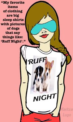 """My favorite items of clothing are big sleep shirts with pictures of dogs that say things like: 'Ruff Night'.""-@ShinyUnicorn"