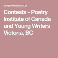 Contests - Poetry Institute of Canada and Young Writers Victoria, BC