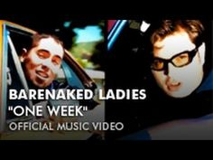 Barenaked Ladies - One Week (Video) EPIC! LOVE THIS! STILL JAM AND KNOW ALLL THE WORDS!
