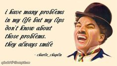 Happy Smile Day in Advance. I Have Many Problems In My Life But My Lips Don't Know That They Always Smile - Charlie Chaplin