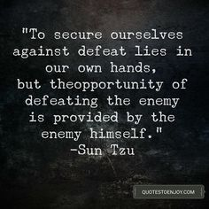 To secure ourselves against defeat lies in our own hands, but the opportunity of defeating the enemy is provided by the enemy himself. War Quotes, Motivational Quotes, Perspective Quotes, Sun Tzu, Critical Thinking Skills, Common Sense, Picture Quotes, Sentences, Opportunity