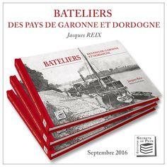 Bateliers des Pays de Garonne et Dordogne, un livre de Jacques Reix, co-édité par les Éditions Secrets de Pays et les Éditions Esprit de Pays