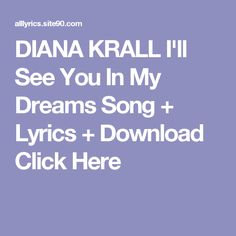 DIANA KRALL I'll See You In My Dreams Song + Lyrics + Download  Click Here