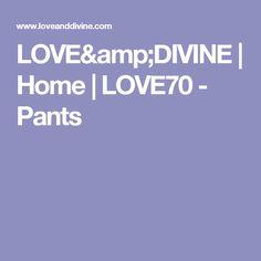 LOVE&DIVINE   Home   LOVE70 - Pants