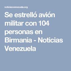 Se estrelló avión militar con 104 personas en Birmania - Noticias Venezuela