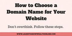 Perfect post to find a domain name for your online business, blog, etc..  https://learntogrowwealthonline.com/how-to-choose-a-domain-name-for-your-website
