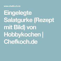 Eingelegte Salatgurke (Rezept mit Bild) von Hobbykochen | Chefkoch.de