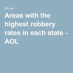 Areas with the highest robbery rates in each state - AOL