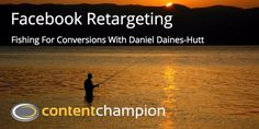 In episode 48 of the Content Champion podcast, I'm excited to be speaking with Facebook retargeting expert and long time friend of the show, Daniel Daines-Hutt