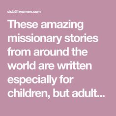 These amazing missionary stories from around the world are written especially for children, but adults will enjoy them, too!