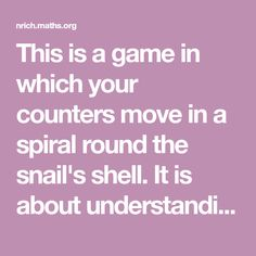 This is a game in which your counters move in a spiral round the snail's shell. It is about understanding tens and units. Tens And Units, Snail Shell, Maths, Spiral, Shells, The Unit, Game, Conch Shells, Tens And Ones