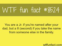 Why you are called Jr. and not the second (II) - WTF fun facts