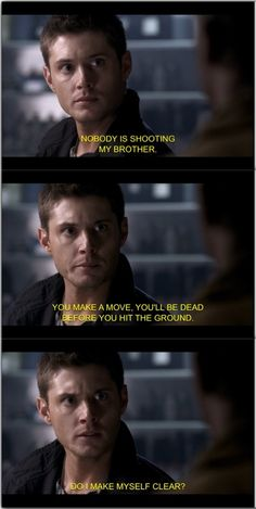 Dean has made me wish that I had an older brother...he does everything that he can to protect Sam :) 2x9