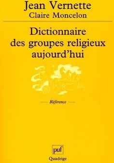 Dictionnaire des groupes religieux aujourd'hui / Jean VERMETTE & Claire MONCELON