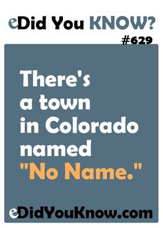"There's a town in Colorado named ""No Name.""  ► Click here for more: eDidYouKnow.com"