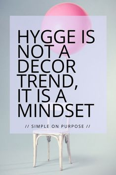 Hygge is not a decor trend, it is a mindset. Here are three mindset that will make every day HYGGE for you!