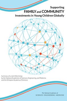 Supporting Family and Community Investments in Young Children Globally: Summary of a Joint Workshop by the National Academies of Sciences, Engineering, and Medicine and the Ethiopian Academy of Sciences (2016). Download a free PDF at http://www.nap.edu/catalog/21883/supporting-family-and-community-investments-in-young-children-globally-summary?utm_source=pinterest