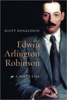 Edwin Arlington Robinson : a poet's life / Scott Donaldson