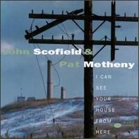 I Can See Your House from Here (John Scofield and Pat Metheny album) - Wikipedia, the free encyclopedia