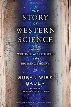 The Story of Science: From The Writings Of Aristotle To The Big Bang Theory by Susan Wise Bauer http://www.amazon.ca/dp/0393243265/ref=cm_sw_r_pi_dp_n2Ddwb1WTSH87