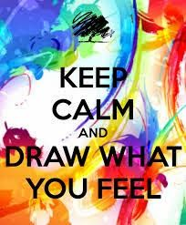 KEEP CALM AND DRAW WHAT YOU FEEL