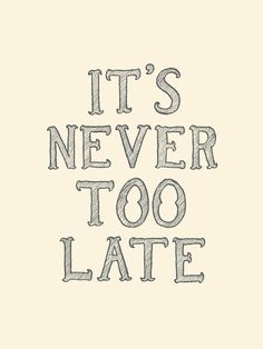 Never too late... // By Ben Chlapek.