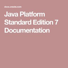 Java Platform Standard Edition 7 Documentation
