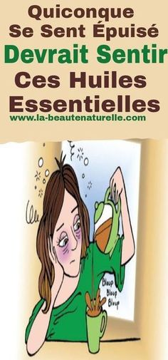 Quiconque se sent épuisé devrait sentir ces huiles essentielles #épuisé #huiles #essentielles