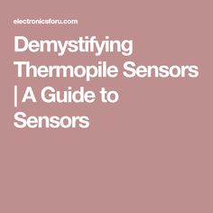 Demystifying Thermopile Sensors | A Guide to Sensors