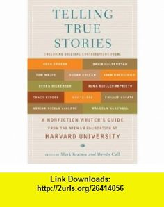 Telling True Stories A Nonfiction Writers Guide from the Nieman Foundation at Harvard University [Paperback] Wendy Call, Mark Kramer ,   ,  , ASIN: B004IA2D8A , tutorials , pdf , ebook , torrent , downloads , rapidshare , filesonic , hotfile , megaupload , fileserve