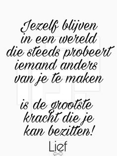 Jezelf blijven, de grootste kracht Heart Quotes, Words Quotes, Sayings, Motivational Quotes, Funny Quotes, Inspirational Quotes, Dutch Quotes, Powerful Quotes, Positive Life