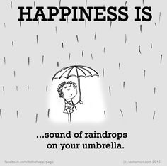 Happiness is...there is something soothing about the sound of raindrops.