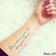Don'T dream your life live your dream tattoo arm tattoo quotes, tatoos, Trendy Tattoos, Love Tattoos, Beautiful Tattoos, New Tattoos, Body Art Tattoos, Tatoos, Arm Quote Tattoos, Word Tattoos On Arm, Girly Tattoos