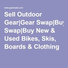 Sell Outdoor Gear|Gear Swap|Buy New & Used Bikes, Skis, Boards & Clothing