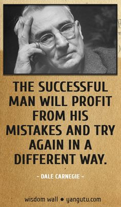 The successful man will profit from his mistakes and try again in a different way, ~ Dale Carnegie Wisdom Wall Quote #quotations, #citations, #sayings, https://facebook.com/apps/application.php?id=106186096099420