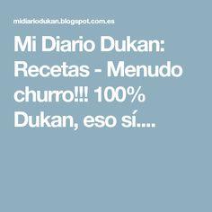 Mi Diario Dukan: Recetas - Menudo churro!!! 100% Dukan, eso sí....