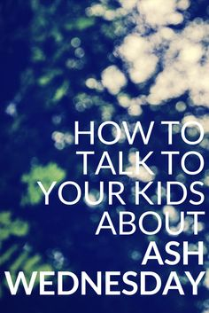 How to Talk To Your Kids About Ash Wednesday. http://whatsinthebible.com/how-to-talk-to-your-kids-about-ash-wednesday/ #whatsinthebible