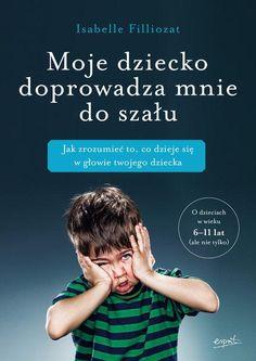 Sprawdź Moje dziecko doprowadza mnie do szału. Jak zrozumieć to, co dzieje się w głowie twojego dziecka w Księgarni Edukacyjnej > EduKsiegarnia.pl - Najbardziej Wartościowe Materiały Edukacyjne W 6, Books To Buy, Inspire Me, Children, Kids, Parenting, Teacher, Reading, Impreza