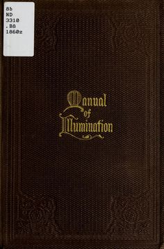 A manual of illumination on paper and vellum : Bradley, John William, 1830-1916 : Free Download, Borrow, and Streaming : Internet Archive Copyright Page, The Borrowers, Manual, Archive, Internet, Writing, Paper, Books, Free
