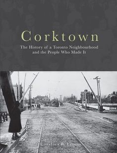New book about Toronto's historic Corktown neighbourhood includes 200 surnames New Books, Good Books, Toronto Neighbourhoods, Surnames, Genealogy, The Neighbourhood, History, Reading, News