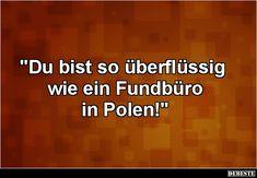 Du bist so überflüssig wie ein Fundbüro in Polen! | Lustige Bilder, Sprüche, Witze, echt lustig