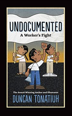 """Read """"Undocumented A Worker's Fight"""" by Duncan Tonatiuh available from Rakuten Kobo. Undocumented is the story of immigrant workers who have come to the United States without papers. Every day, these men a. Hispanic Heritage Month, Happiness Project, He Is Able, Book Lists, Nonfiction, New Books, Children's Books, Audio Books, The Book"""