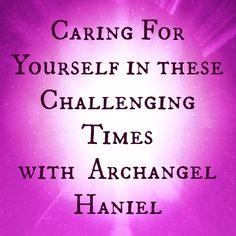 Archangel Haniel on Caring For Yourself in These Challenging Times Archangel Haniel, Angels Beauty, Angel Guidance, My Guardian Angel, Spiritual Practices, Care About You, Love Life, Magick, Meditation