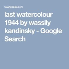 last watercolour 1944 by wassily kandinsky - Google Search