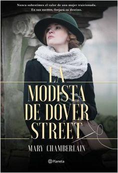 La modista de Dover Street, de Mary Chamberlain. Nunca subestimes el valor de una mujertraicionada.En sus sueños, forjará su destino.
