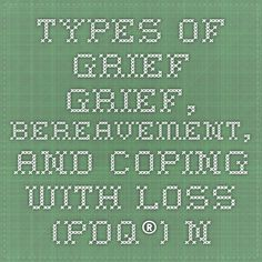 Types of Grief      Grief, Bereavement, and Coping With Loss (PDQ®) - National Cancer Institute