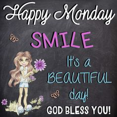 Happy Monday! SMILE, it's a beautiful day! GOD BLESS YOU! Monday Morning Greetings, Good Monday Morning, Monday Blessings, Morning Blessings, Monday Thursday, Happy Monday, Days Of Week, Great Week, God Bless You