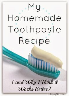 a Lazy Girl: Homemade Toothpaste Recipe (and Why I Think it Works Better) --- I make mine with Orange Essential Oil