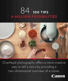 Canon Tip 84/100: Overhead photography offers a creative way to tell a story. More photography ideas and cinemagraphs at http://explore-lenses.usa.canon.com/inspire-me/tip84