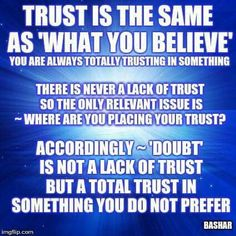 Bashar - Trust is the same as What you believe. Doubt is a total trust in something you do not prefer. Science Of The Mind, Neville Goddard, Motivational Quotes, Inspirational Quotes, Secret Law Of Attraction, Abraham Hicks Quotes, E Mc2, New Thought, Life Advice